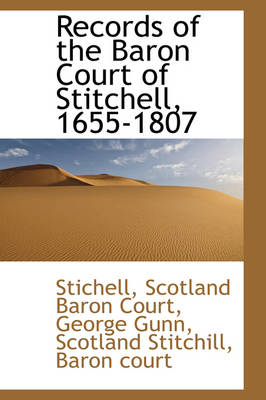 Records of the Baron Court of Stitchell, 1655-1807 by Stichell