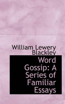 Word Gossip A Series of Familiar Essays by William Lewery Blackley