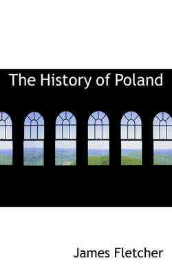 The History of Poland by James Fletcher