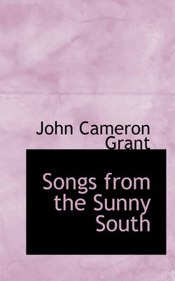 Songs from the Sunny South by John Cameron Grant