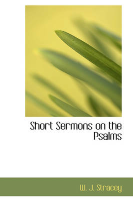Short Sermons on the Psalms by W J Stracey