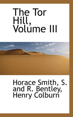 The Tor Hill, Volume III by Horace Smith