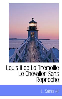 Louis II de La Tr Moille Le Chevalier Sans Reproche by Louis Sandret