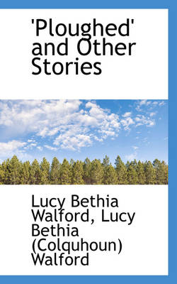 Ploughed and Other Stories by Lucy Bethia Walford
