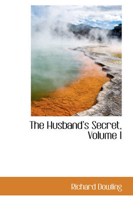 The Husbands Secret, Volume I by Richard Dowling