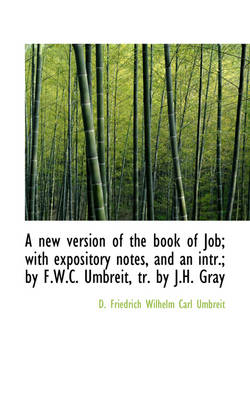 A New Version of the Book of Job; With Expository Notes, and an Intr.; By F.W.C. Umbreit, Tr. by J.H by D Friedrich Wilhelm Carl Umbreit