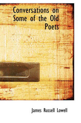 Conversations on Some of the Old Poets by James Russell Lowell