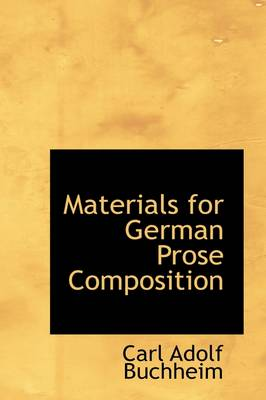 Materials for German Prose Composition by C A Buchheim