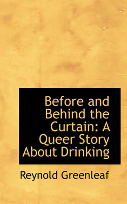 Before and Behind the Curtain A Queer Story about Drinking by Reynold Greenleaf