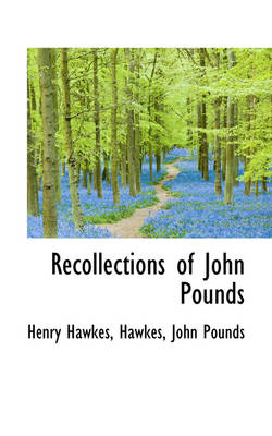 Recollections of John Pounds by Henry Hawkes