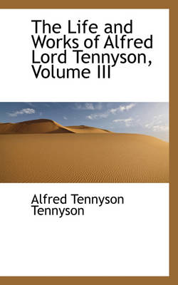 The Life and Works of Alfred Lord Tennyson, Volume III by Lord Alfred, Baron Tennyson