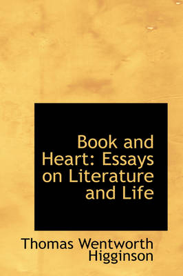 Book and Heart Essays on Literature and Life by Thomas Wentworth Higginson