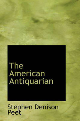 The American Antiquarian by Stephen Denison Peet