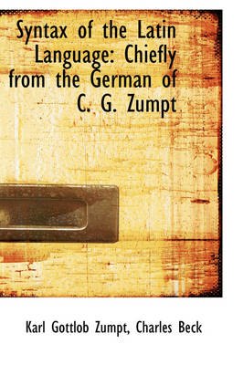 Syntax of the Latin Language Chiefly from the German of C. G. Zumpt by Karl Gottlob Zumpt