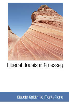Liberal Judaism An Essay by Claude Goldsmid Montefiore