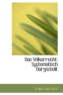 Das Volkerrecht Systematisch Dargestellt by Franz Von Liszt