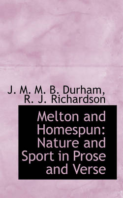 Melton and Homespun Nature and Sport in Prose and Verse by J M M B Durham