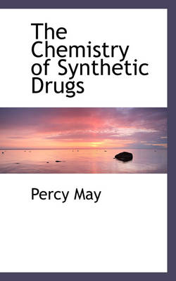 The Chemistry of Synthetic Drugs by Percy May