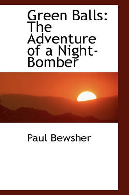 Green Balls The Adventure of a Night-Bomber by Paul Bewsher