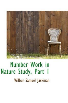 Number Work in Nature Study, Part 1 by Wilbur Samuel Jackman