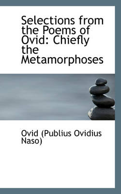 Selections from the Poems of Ovid Chiefly the Metamorphoses by Ovid (Publius Ovidius Naso)
