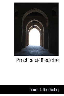 Practice of Medicine by Edwin T Doubleday