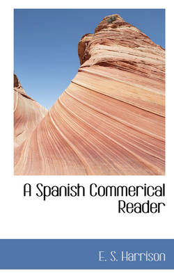 A Spanish Commerical Reader by E S Harrison