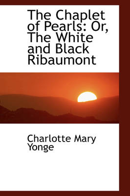 The Chaplet of Pearls Or, the White and Black Ribaumont by Charlotte Mary Yonge