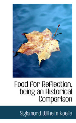 Food for Reflection, Being an Historical Comparison by Sigismund Wilhelm Koelle