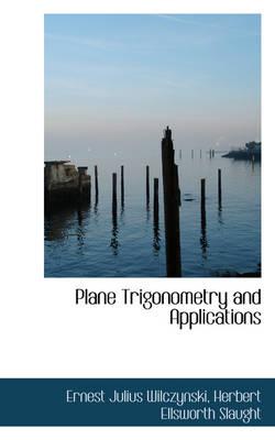 Plane Trigonometry and Applications by Ernest Julius Wilczynski