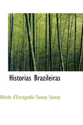 Historias Brazileiras by Alfredo D'Escragnolle Taunay Taunay