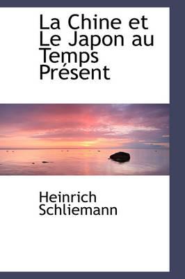 La Chine Et Le Japon Au Temps PR Sent by Heinrich Schliemann