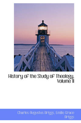 History of the Study of Theology, Volume II by Charles Augustus Briggs