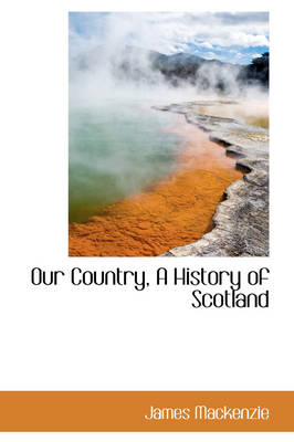 Our Country, a History of Scotland by James MacKenzie