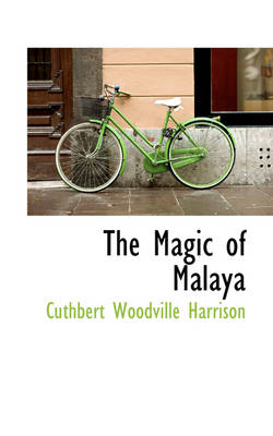 The Magic of Malaya by Cuthbert Woodville Harrison