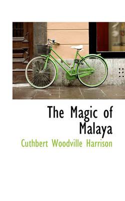The Magic of Malaya by Cuthbert Woodville Harrison