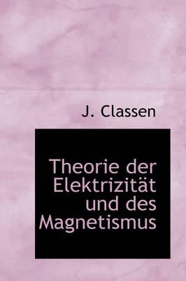 Theorie Der Elektrizit T Und Des Magnetismus by J Classen