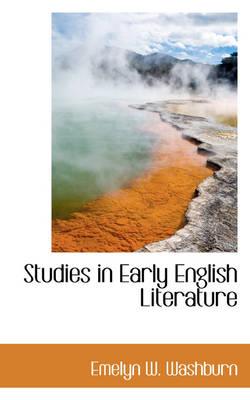 Studies in Early English Literature by Emelyn W Washburn