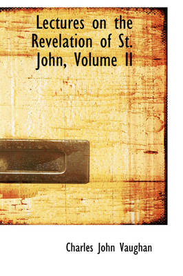 Lectures on the Revelation of St. John, Volume II by Charles John Vaughan