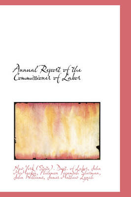 Annual Report of the Commissioner of Labor by New York Dept of Labor, New York Labor