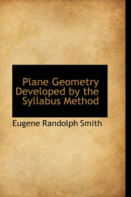 Plane Geometry Developed by the Syllabus Method by Eugene Randolph Smith