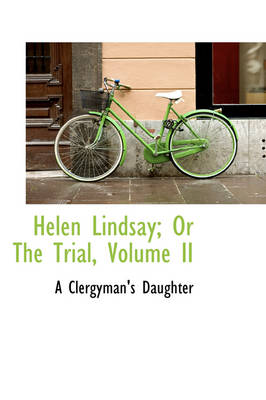 Helen Lindsay; Or the Trial, Volume II by A Clergyman's Daughter