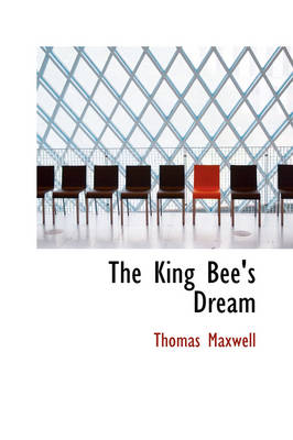 The King Bee's Dream by Thomas Maxwell