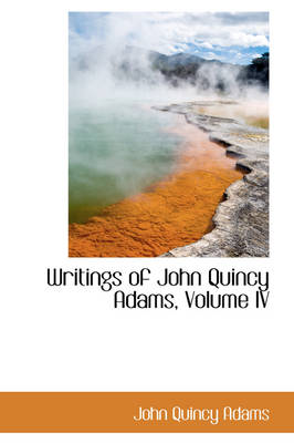 Writings of John Quincy Adams, Volume IV by John Quincy Adams
