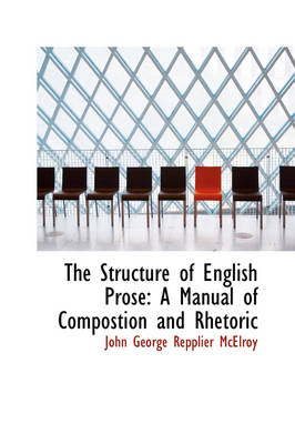 The Structure of English Prose A Manual of Compostion and Rhetoric by John George Repplier McElroy