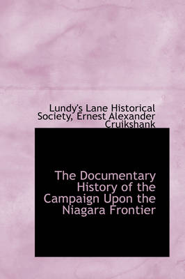 The Documentary History of the Campaign Upon the Niagara Frontier by Lundy's Lane Historical Society