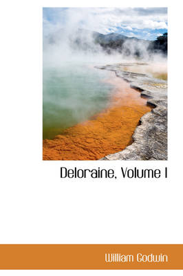 Deloraine, Volume I by William (Barrister at 3 Hare Court) Godwin