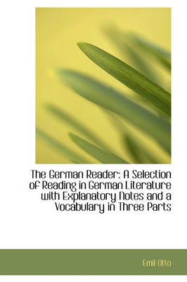 The German Reader A Selection of Reading in German Literature with Explanatory Notes and a Vocabula by Emil Otto