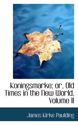 Koningsmarke; Or, Old Times in the New World, Volume II by James Kirke Paulding