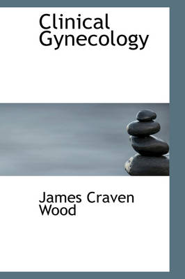 Clinical Gynecology by James Craven Wood
